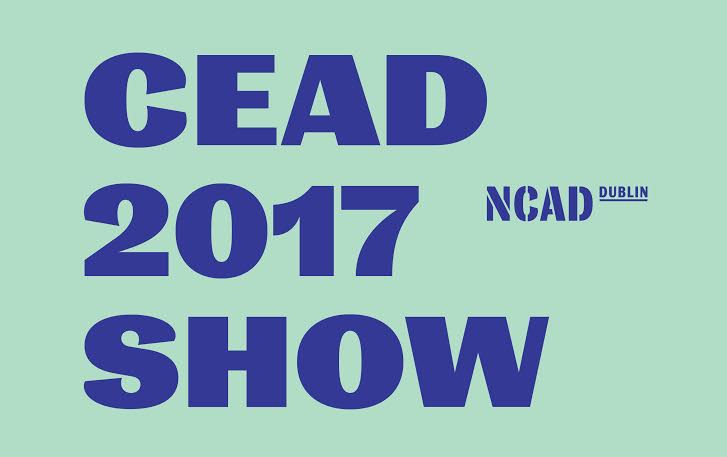 NCAD CEAD 2017 Show | Friday 30 June  – Friday 7 July 2017 |
