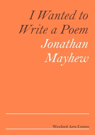 Jonathan Mayhew: I Wanted to Write a Poem | Monday 27 February  – Saturday 25 March 2017 | Wexford Arts Centre