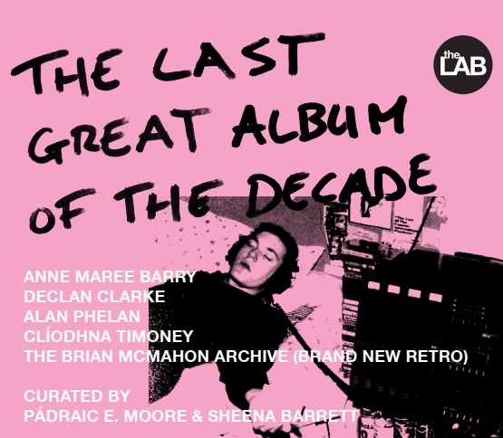 The Last Great Album of the Decade | Friday 22 March  – Sunday 12 May 2019 | The LAB